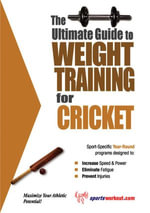 The Ultimate Guide to Weight Training for Cricket - Rob Price