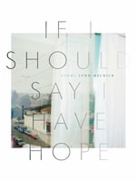 If I Should Say I Have Hope - Lynn Melnick