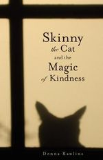 Skinny the Cat & the Magic of Kindness - Donna Rawlins