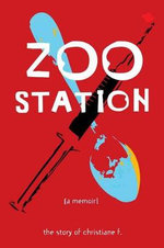 Zoo Station : The Story of Christiane F. - Christiane F