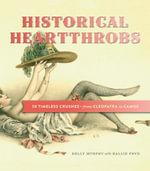 Historical Heartthrobs : 50 Timeless Crushes-From Cleopatra to Camus - Kelly Murphy