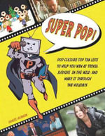 Super Pop! : Pop Culture Top Ten Lists to Help You Win at Trivia, Survive in the Wild, and Make it Through the Holidays - Daniel E. Harmon