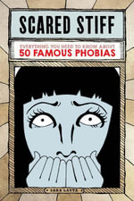 Scared Stiff : Everything You Need to Know About 50 Famous Phobias - Sara Latta