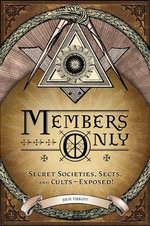Members Only : Secret Societies, Sects, and Cults Exposed! - Julie Tibbott