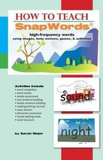 How to Teach Snapwords High-Frequency Words : The Original Screenplay - Sarah K Major