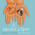 A Handful of Quiet : Happiness in Four Pebbles - Thich Nhat Hanh