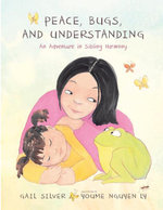 Peace, Bugs, and Understanding : An Adventure in Sibling Harmony - Gail Silver