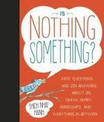 Is Nothing Something? : Kids' Questions and Zen Answers About Life, Death, Family, Friendships, and Everything In-Between - Thich Nhat Hanh