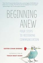 Beginning Anew : Four Steps to Restoring Communication - Chan Khong