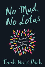 No Mud, No Lotus : The Art of Transforming Suffering - Thich Nhat Hanh