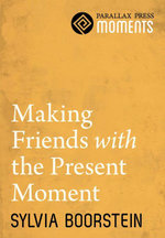 Making Friends with the Present Moment - Sylvia Boorstein