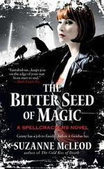 The Bitter Seed of Magic : Spellcrackers Novel - Suzanne McLeod