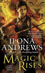 Magic Rises : A Kate Daniels Novel - Ilona Andrews