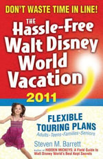 The Hassle-Free Walt Disney World Vacation, 2011 Edition - Steven M. Barrett