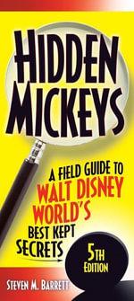 Hidden Mickeys : A Field Guide to Walt Disney World's Best Kept Secrets - Steven M. Barrett