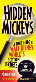 Hidden Mickeys : A Field Guide to Walt Disney World's Best Kept Secrets - Steven M. Barrett