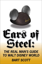 Ears of Steel : The Real Man's Guide to Walt Disney World - Bart Scott