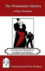 The Westminster Mystery : An Inspector Reynolds of Scotland Yard Mystery - Elaine Hamilton