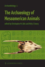 The Archaeology of Mesoamerican Animals : A Guide to Making Your Own Stone Age Tool Kit