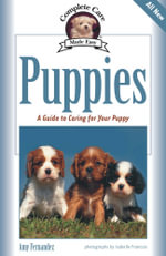 Puppies : A Complete Guide to Caring for Your Puppy - Amy Fernandez