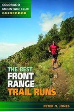 The Best Front Range Trail Runs - Peter Jones
