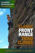 Classic Front Range Trad Climbs : Multi-Pitch Routes 5.4 - 5.8 - Brendan Leonard