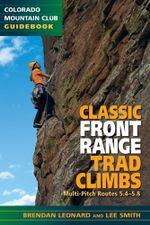 Classic Front Range Trad Climbs : Multi-Pitch Routes 5.4-5.8 - Brendan Leonard