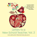 Letters to a New School Teacher, Vol. 2 More Advice from America's Best Educators : More Advice from America's Best Educators