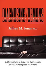 Diagnosing Demons : Differentiating Between Evil Spirits and Psychological Disorders - Jeffrey M Jones