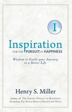 Inspiration for the Pursuit of Happiness : Wisdom to Guide Your Journey to a Better Life - Henry S Miller