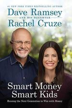 Smart Money Smart Kids : Raising the Next Generation to Win with Money - Dave Ramsey