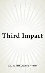 Third Impact : Issue 2 May 2013 - 2012-13 Phs Creative Writing
