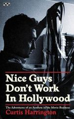 Nice Guys Don't Work in Hollywood : The Adventures of an Aesthete in the Movie Business - Curtis Harrington