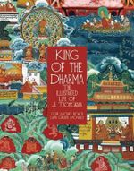 King of Dharma : The Illustrated Life of Je Tsongkapa, Teacher of the First Dalai Lama - Lama Christie McNally