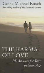 The Karma of Love : 100 Answers for Your Relationship, from the Ancient Wisdom of Tibet - Geshe Michael Roach