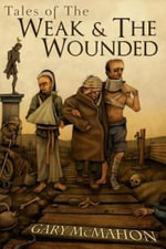 Tales of the Weak & the Wounded - Gary McMahon