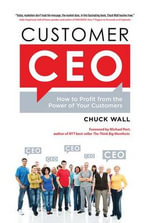 Customer CEO : How to Profit from the Power of Your Customers - Chuck Wall