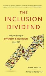 The Inclusion Dividend : Why Investing in Diversity & Inclusion Pays off - Mark Kaplan