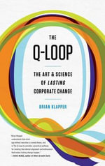 The Q-Loop : The Art & Science of Lasting Corporate Change - Brian Klapper