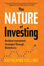 The Nature of Investing : Resilient Investment Strategies Through Biomimicry - Katherine Collins