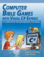 Computer Bible Games with Visual C# Express : A Computer Programming Tutorial - Philip Conrod