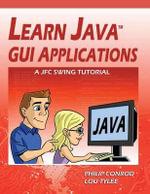 Learn Java GUI Applications : A Jfc Swing Tutorial - Philip Conrod