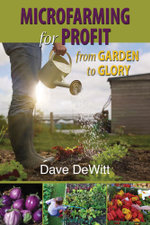 Microfarming for Profit : From Garden to Glory - Dave DeWitt