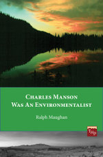 Charles Manson was an Environmentalist - Ralph Maughan