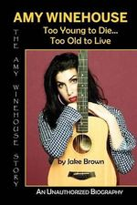 Amy Winehouse - Too Young to Die...Too Old to Live - Jake Brown