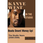 Kanye West in the Studio - Beats Down, Money Up - Jake Brown