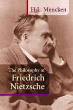 The Philosophy of Friedrich Nietzsche - H. L. Mencken