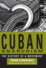 Cuban Anarchism : The History of a Movement - Frank Fernández