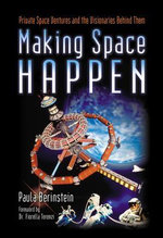 Making Space Happen : Private Space Ventures and the Visionaries Behind Them - Paula Berinstein
