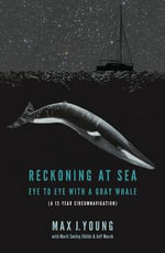 Reckoning at Sea : Eye to Eye With a Gray Whale - Max J. Young